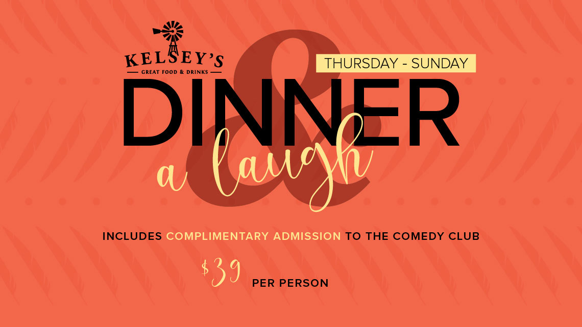 Dinner and Laugh - Kelsey's & Comedy Club Special