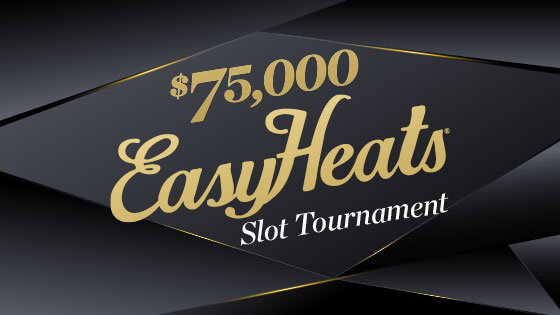 $75K EASYHEATS SLOT TOURNAMENT